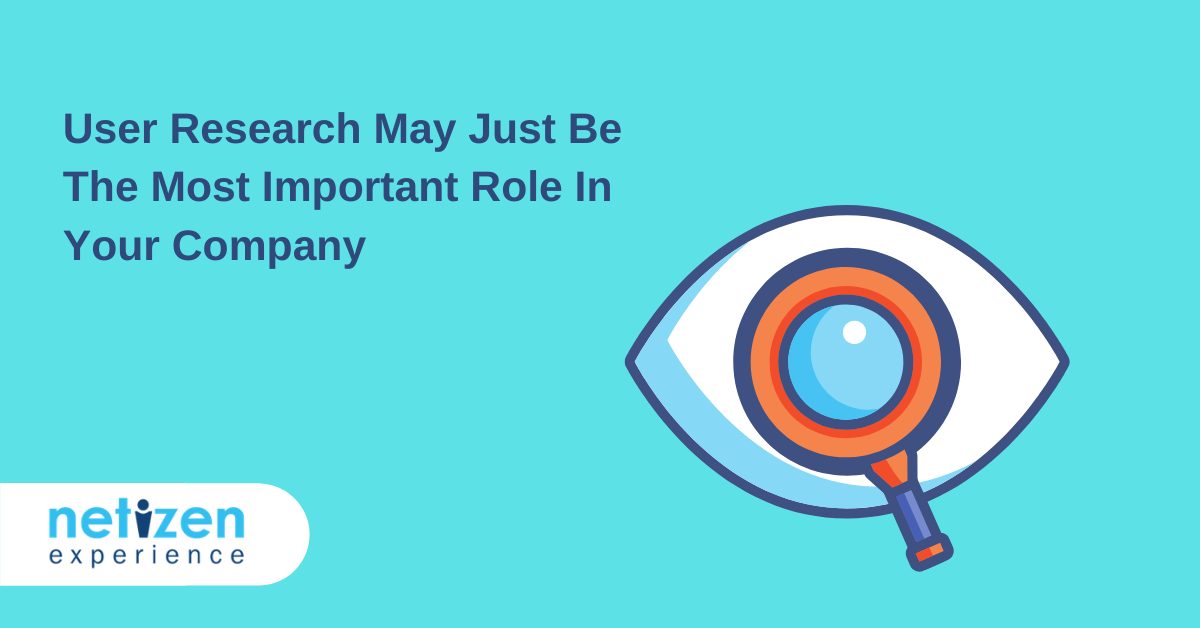 User Research May Just Be The Most Important Role In Your Company
