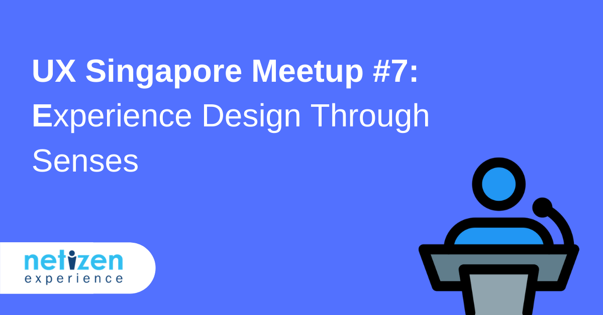User Experience (UXSG) Singapore Meetup #7: Experience Design Through Senses