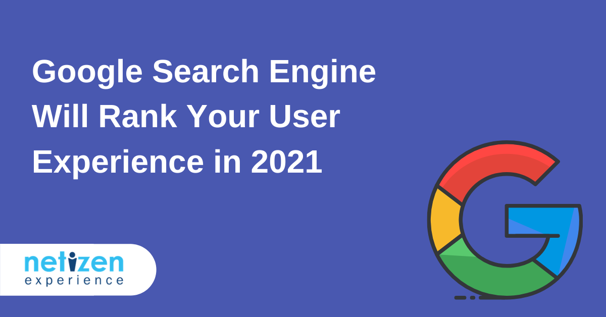 Google Search Engine Will Rank Your User Experience in 2021