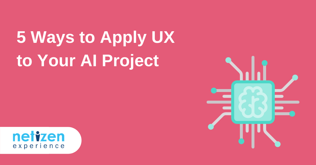 5 Ways to Apply UX to Your AI Project