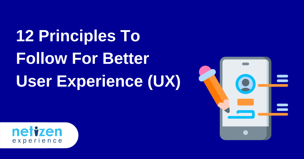 12 Principles To Follow For Better User Experience (UX)