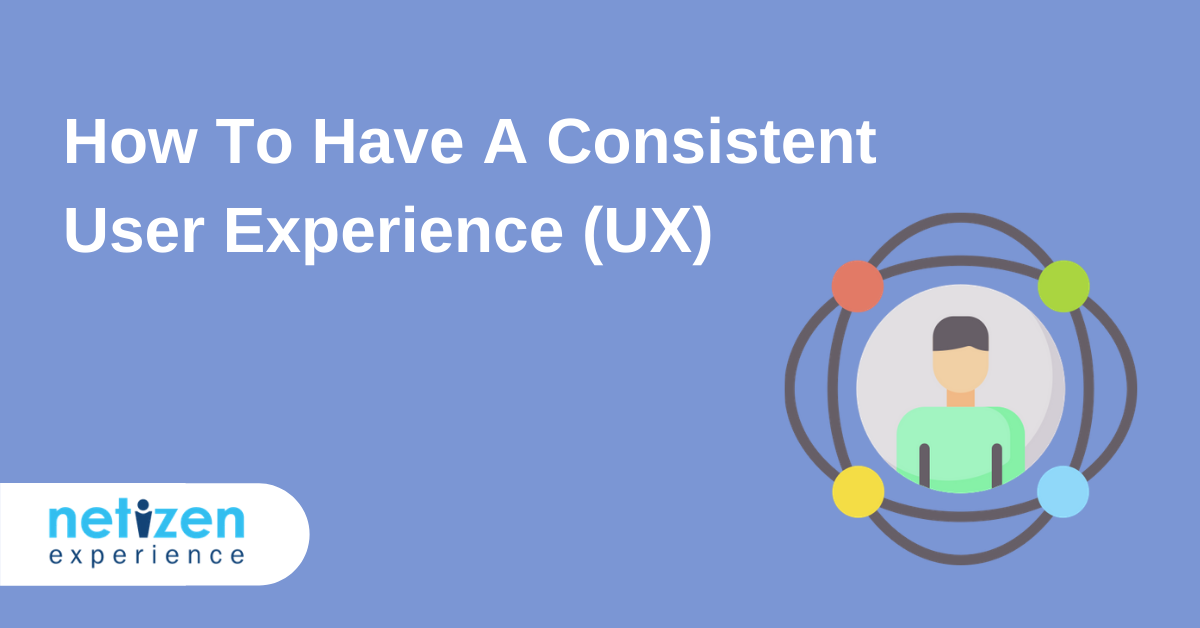 How To Have A Consistent User Experience (UX)