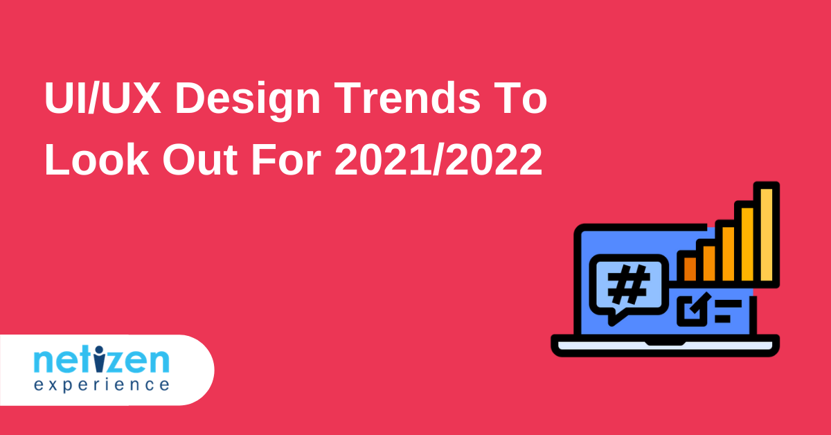 UI/UX Design Trends To Look Out For 2021/2022