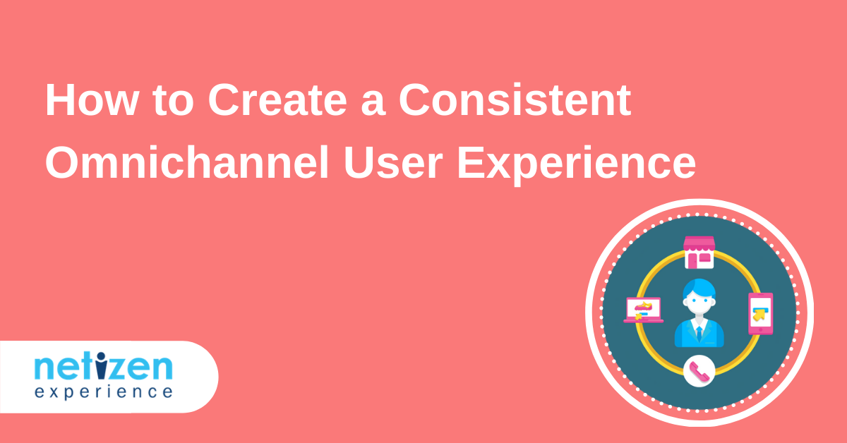 How to Create a Consistent Omnichannel User Experience