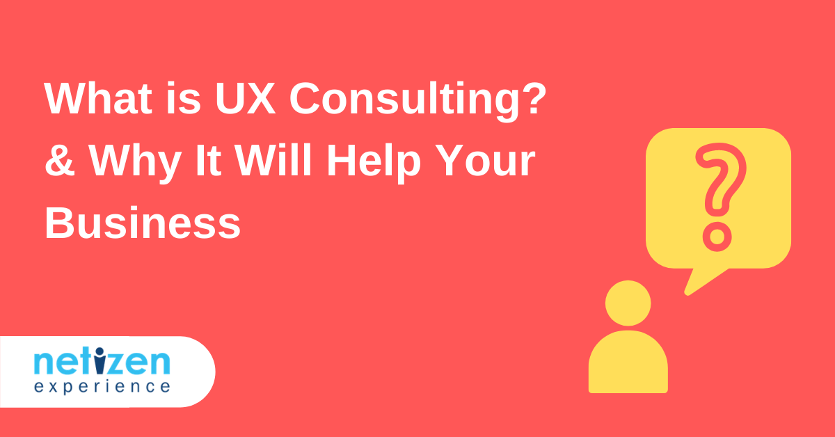What is UX Consulting? & Why It Will Help Your Business