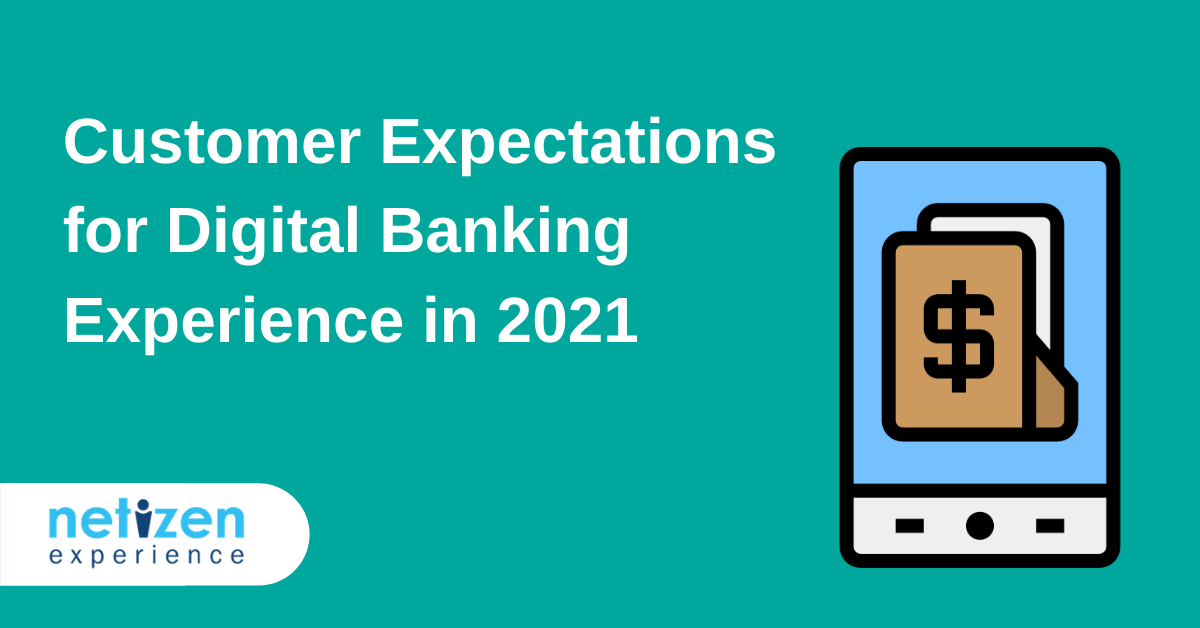 Customer Expectations for Digital Banking Experience in 2021