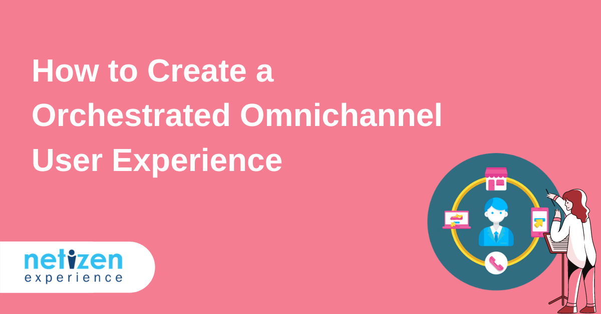 How to Create a Orchestrated Omnichannel User Experience