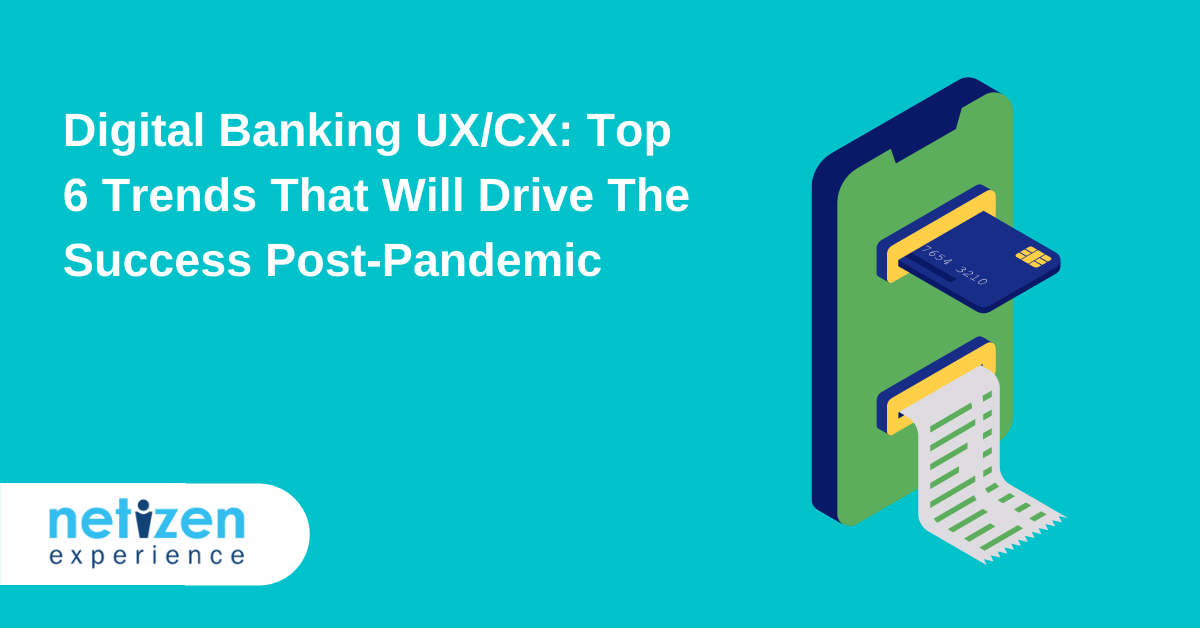 Digital Banking UX/CX: Top 6 Trends That Will Drive The Success Post-Pandemic